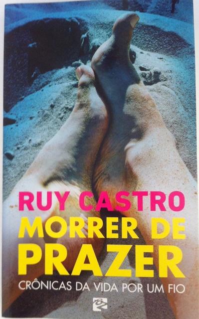 """""""Morrer de prazer"""": livro que reúne crônicas de Ruy Castro"""